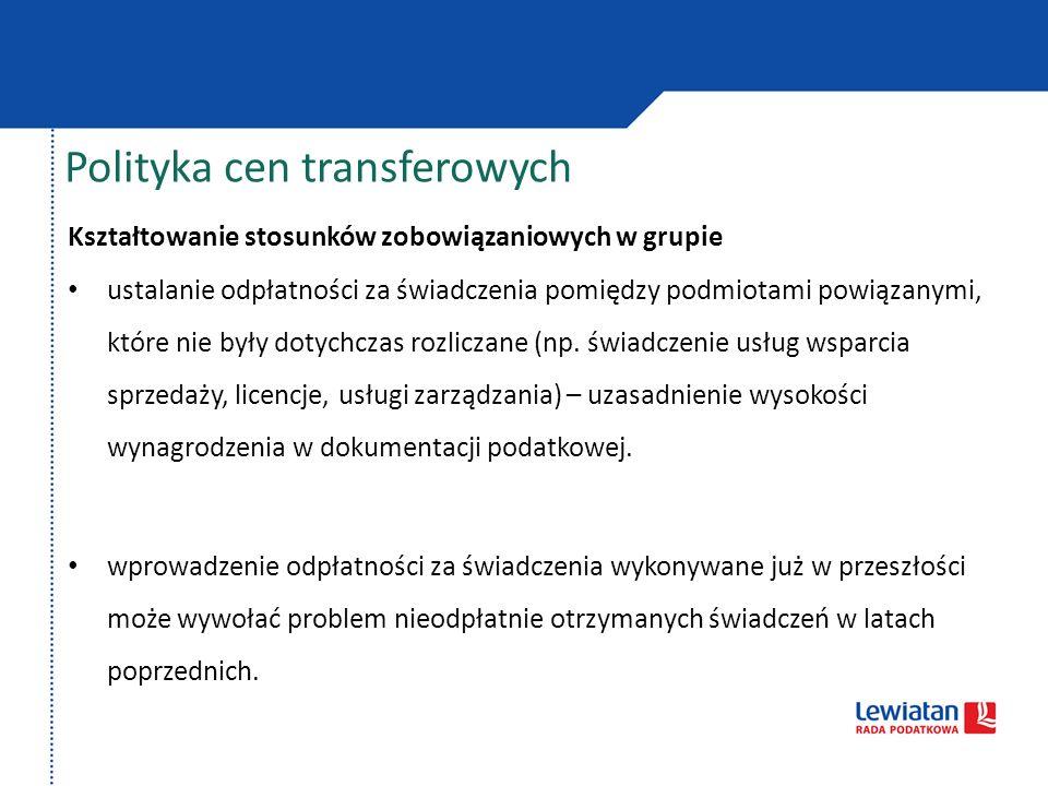 Polityka cen transferowych Kształtowanie stosunków zobowiązaniowych w grupie ustalanie odpłatności za świadczenia pomiędzy podmiotami powiązanymi, któ
