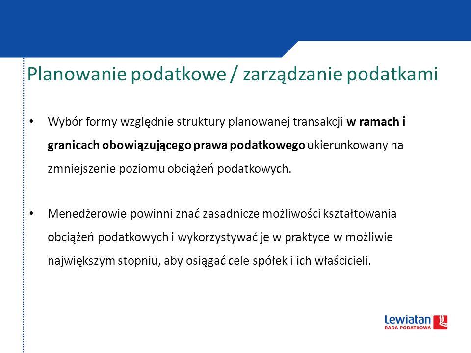 Planowanie podatkowe / zarządzanie podatkami Wybór formy względnie struktury planowanej transakcji w ramach i granicach obowiązującego prawa podatkowe