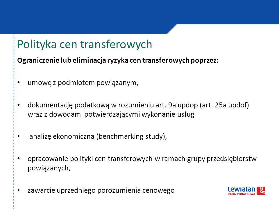 Polityka cen transferowych Ograniczenie lub eliminacja ryzyka cen transferowych poprzez: umowę z podmiotem powiązanym, dokumentację podatkową w rozumi