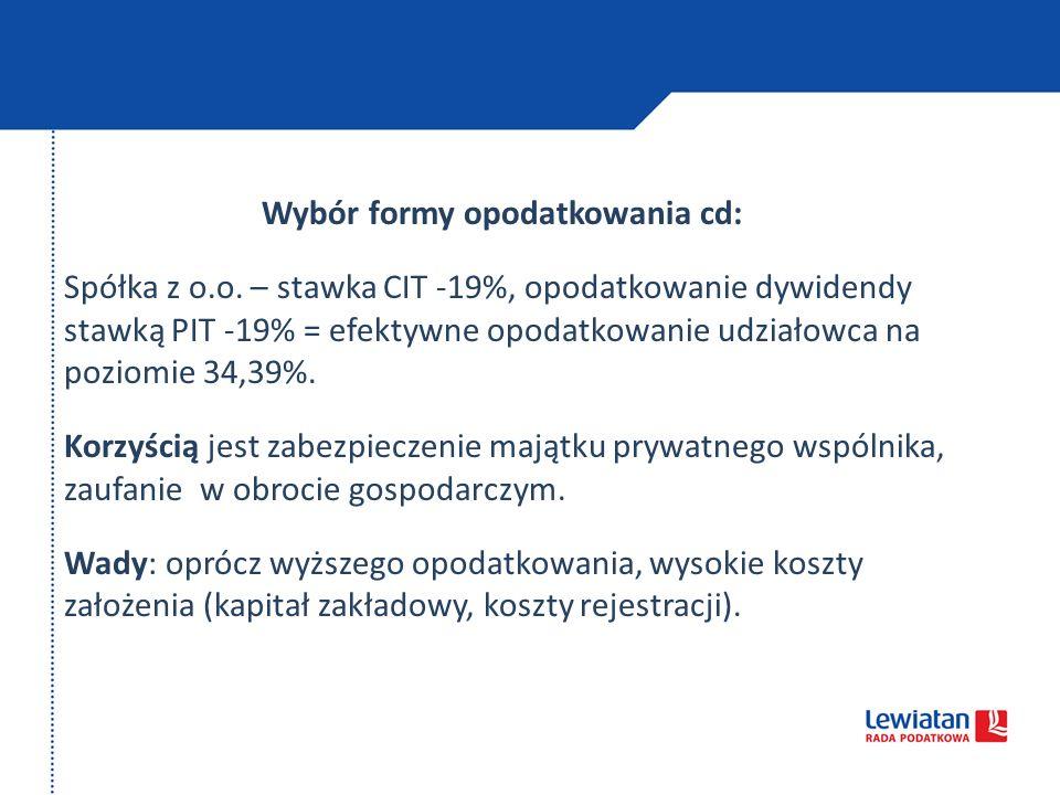 Wybór formy opodatkowania cd: Spółka z o.o. – stawka CIT -19%, opodatkowanie dywidendy stawką PIT -19% = efektywne opodatkowanie udziałowca na poziomi
