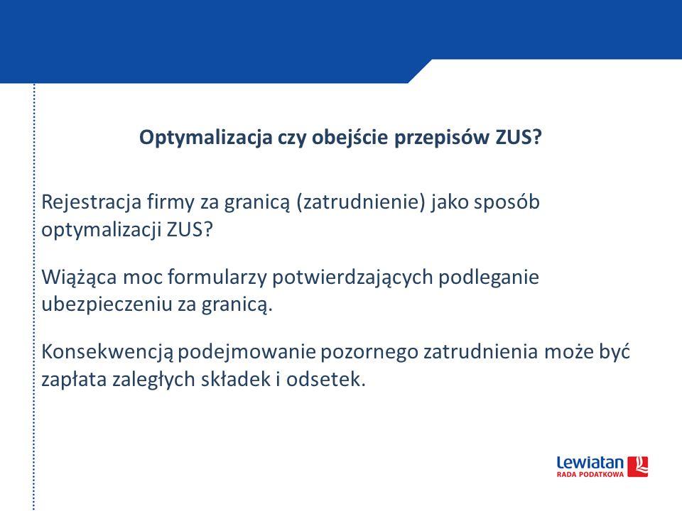 Optymalizacja czy obejście przepisów ZUS? Rejestracja firmy za granicą (zatrudnienie) jako sposób optymalizacji ZUS? Wiążąca moc formularzy potwierdza