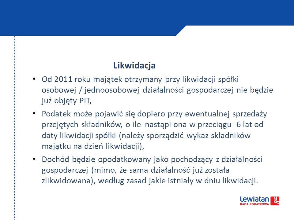 Likwidacja Od 2011 roku majątek otrzymany przy likwidacji spółki osobowej / jednoosobowej działalności gospodarczej nie będzie już objęty PIT, Podatek
