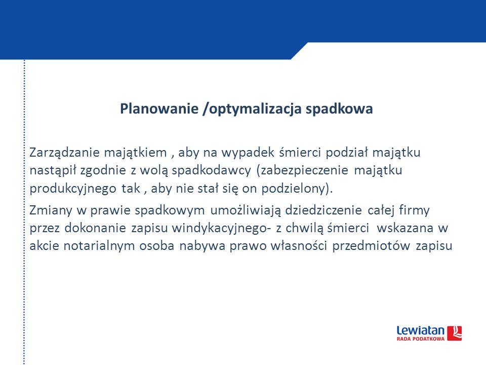Planowanie /optymalizacja spadkowa Zarządzanie majątkiem, aby na wypadek śmierci podział majątku nastąpił zgodnie z wolą spadkodawcy (zabezpieczenie m
