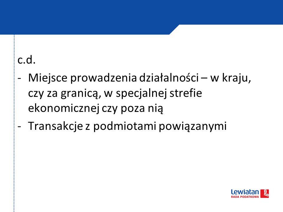 c.d. -Miejsce prowadzenia działalności – w kraju, czy za granicą, w specjalnej strefie ekonomicznej czy poza nią -Transakcje z podmiotami powiązanymi