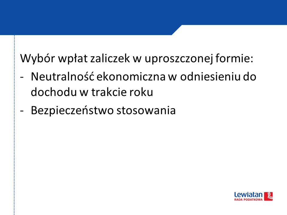 Wybór wpłat zaliczek w uproszczonej formie: -Neutralność ekonomiczna w odniesieniu do dochodu w trakcie roku -Bezpieczeństwo stosowania