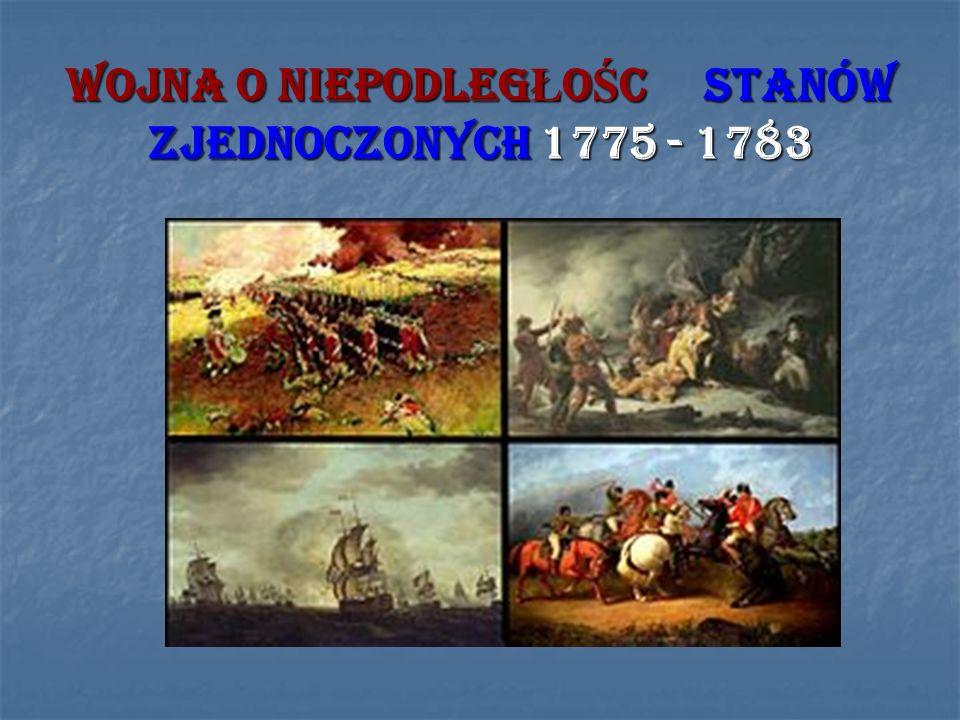 WOJNA O NIEPODLEG Ł O Ś C STANÓW ZJEDNOCZONYCH 1775 - 1783