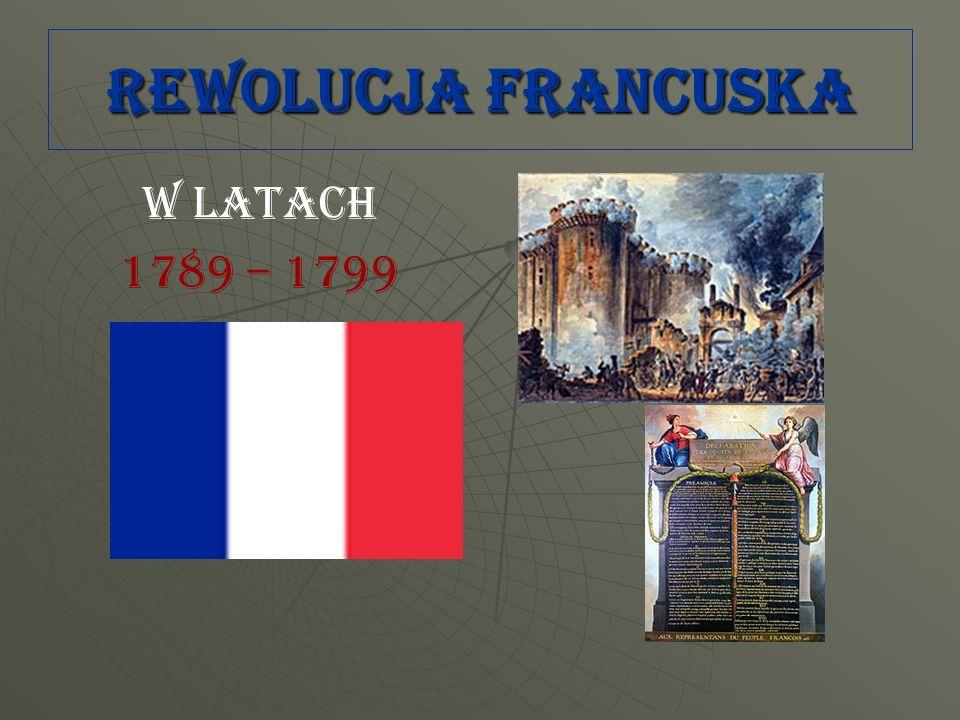 REWOLUCJA FRANCUSKA W LATACH 1789 – 1799