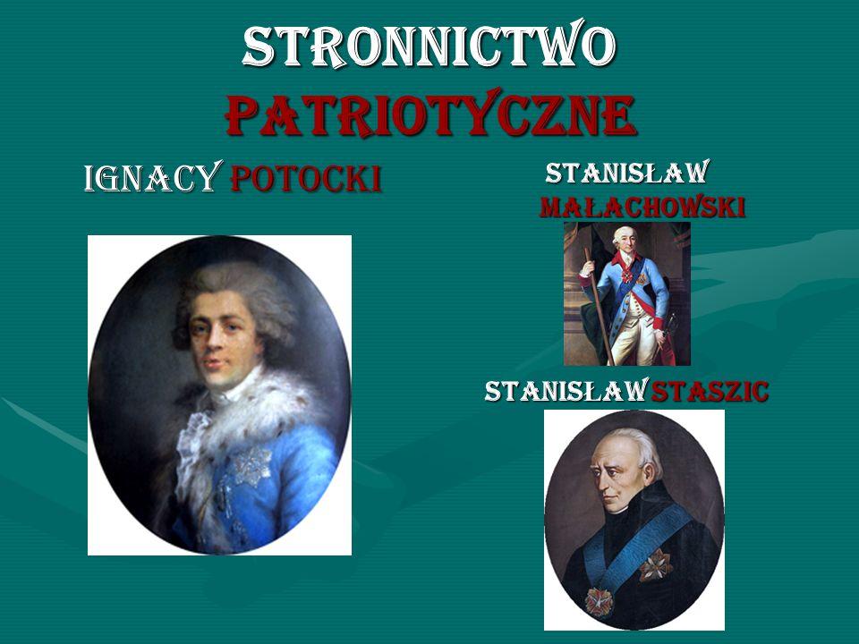 STRONNICTWO PATRIOTYCZNE IGNACY POTOCKI STANIS Ł AW MA Ł ACHOWSKI STANIS Ł AW STASZIC