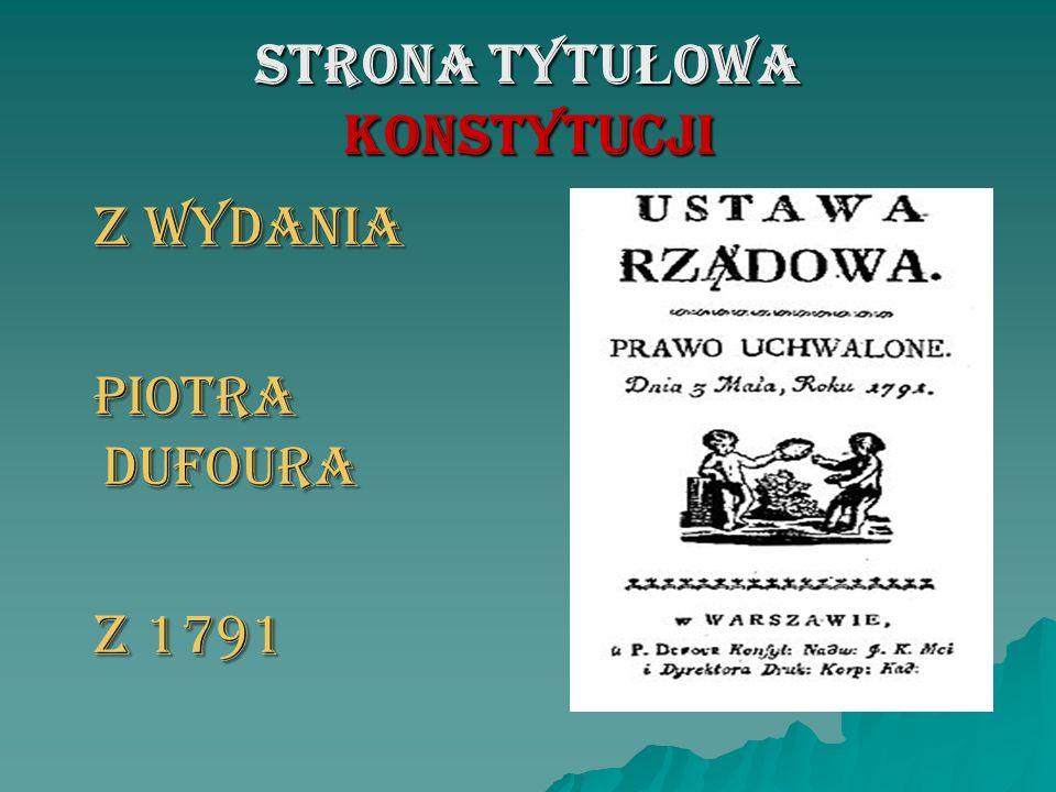STRONA TYTU Ł OWA KONSTYTUCJI Z WYDANIA Z WYDANIA PIOTRA DUFOURA PIOTRA DUFOURA Z 1791 Z 1791