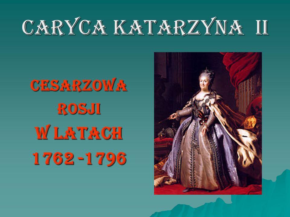 CARYCA KATARZYNA II CESARZOWAROSJI W LATACH 1762 -1796