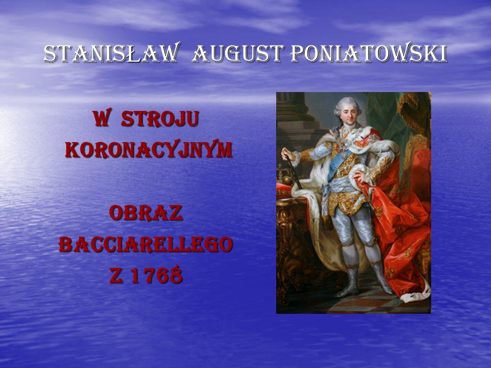 STANIS Ł AW AUGUST PONIATOWSKI W STROJU KORONACYJNYM KORONACYJNYMOBRAZBACCIARELLEGO Z 1768