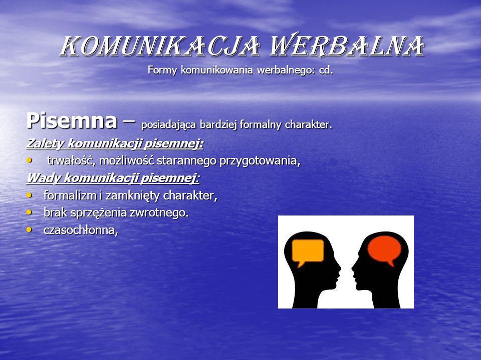 Komunikacja werbalna Formy komunikowania werbalnego: cd. Pisemna – posiadająca bardziej formalny charakter. Zalety komunikacji pisemnej: trwałość, moż