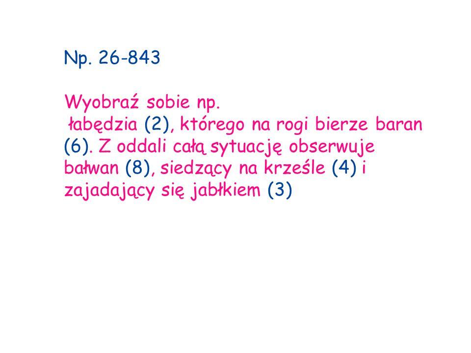 Np. 26-843 Wyobraź sobie np. łabędzia (2), którego na rogi bierze baran (6). Z oddali całą sytuację obserwuje bałwan (8), siedzący na krześle (4) i za