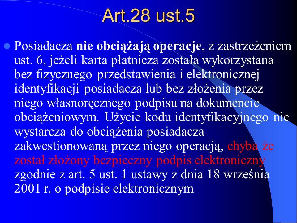 Art.28 ust.5 Posiadacza nie obciążają operacje, z zastrzeżeniem ust. 6, jeżeli karta płatnicza została wykorzystana bez fizycznego przedstawienia i el
