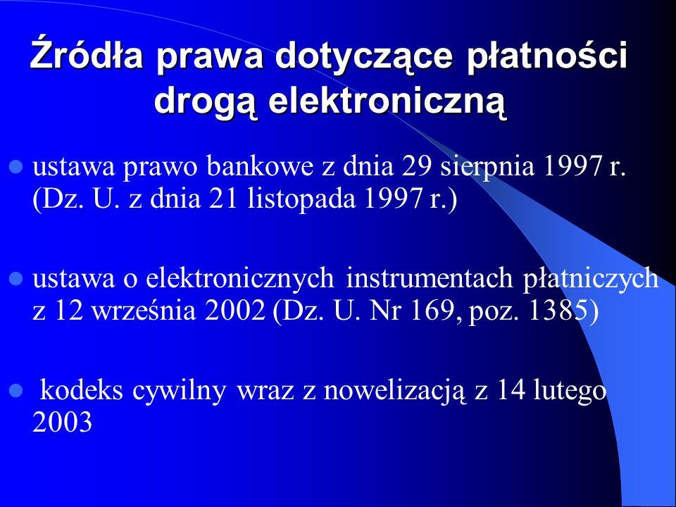 Źródła prawa dotyczące płatności drogą elektroniczną ustawa prawo bankowe z dnia 29 sierpnia 1997 r. (Dz. U. z dnia 21 listopada 1997 r.) ustawa o ele