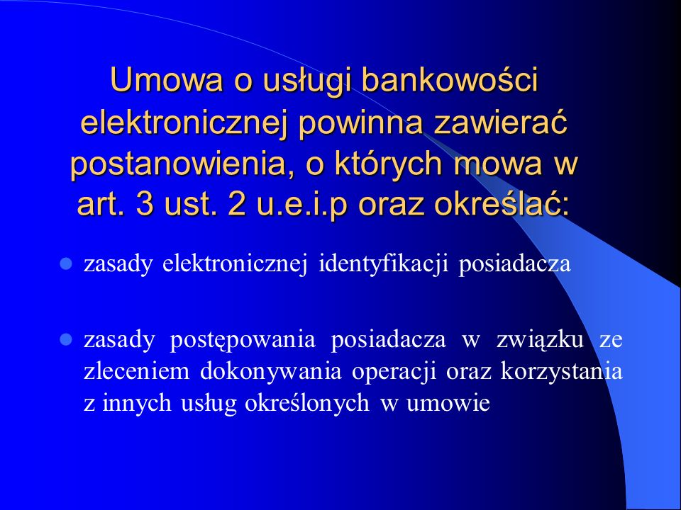 Umowa o usługi bankowości elektronicznej powinna zawierać postanowienia, o których mowa w art. 3 ust. 2 u.e.i.p oraz określać: zasady elektronicznej i