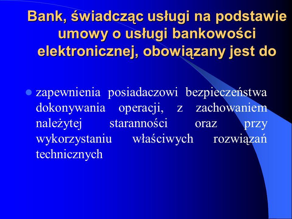 Bank, świadcząc usługi na podstawie umowy o usługi bankowości elektronicznej, obowiązany jest do zapewnienia posiadaczowi bezpieczeństwa dokonywania o