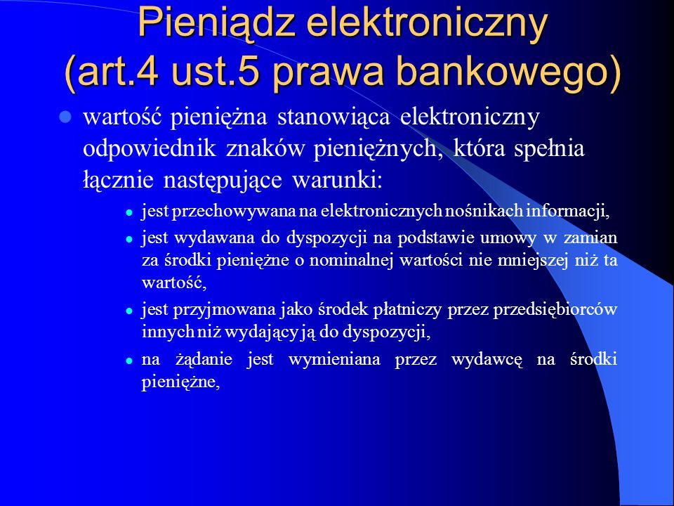Pieniądz elektroniczny (art.4 ust.5 prawa bankowego) wartość pieniężna stanowiąca elektroniczny odpowiednik znaków pieniężnych, która spełnia łącznie