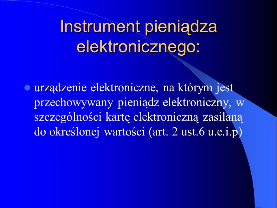 Instrument pieniądza elektronicznego: urządzenie elektroniczne, na którym jest przechowywany pieniądz elektroniczny, w szczególności kartę elektronicz