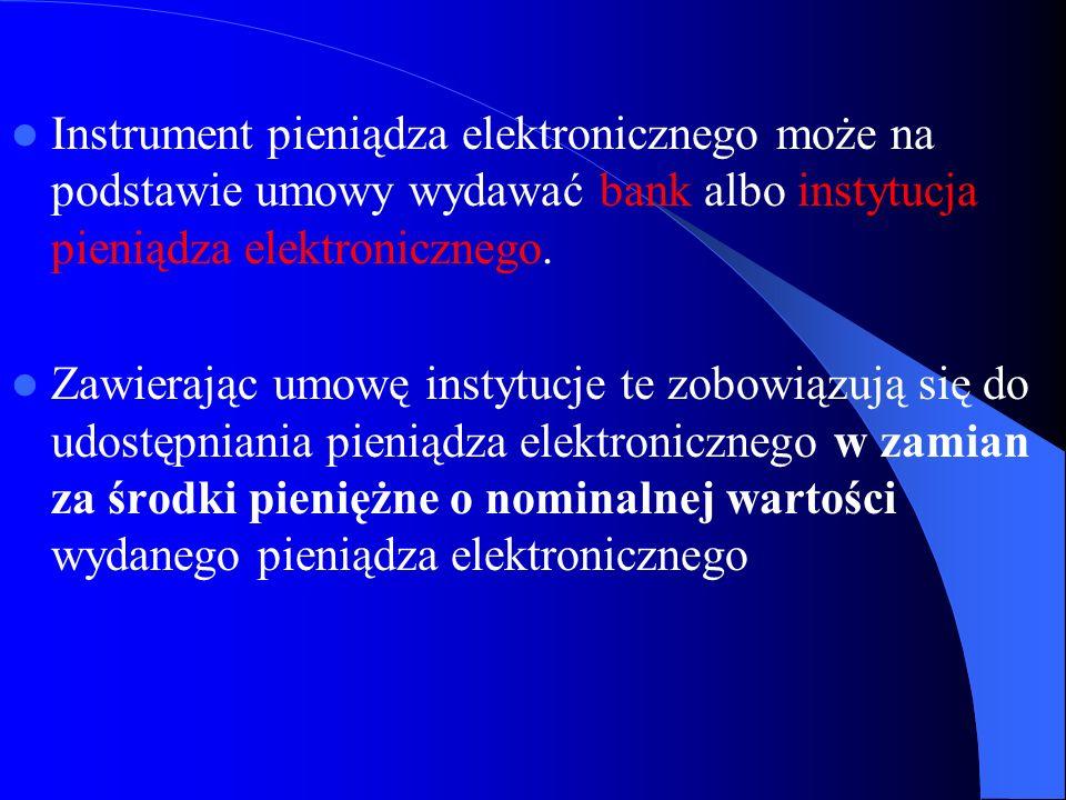 Instrument pieniądza elektronicznego może na podstawie umowy wydawać bank albo instytucja pieniądza elektronicznego. Zawierając umowę instytucje te zo