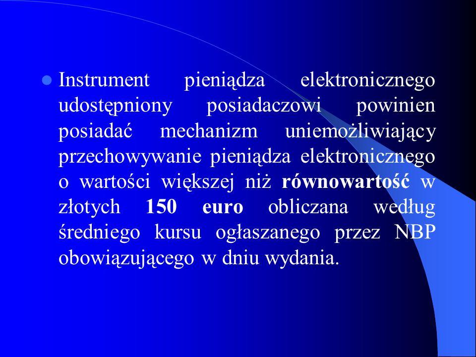 Instrument pieniądza elektronicznego udostępniony posiadaczowi powinien posiadać mechanizm uniemożliwiający przechowywanie pieniądza elektronicznego o
