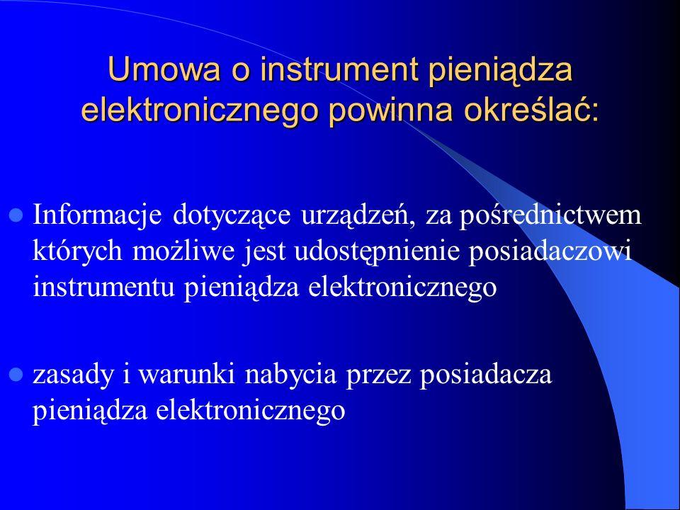 Umowa o instrument pieniądza elektronicznego powinna określać: Informacje dotyczące urządzeń, za pośrednictwem których możliwe jest udostępnienie posi