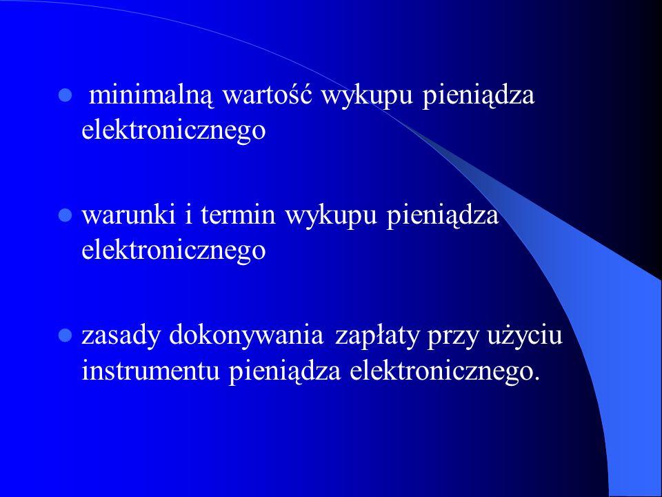 minimalną wartość wykupu pieniądza elektronicznego warunki i termin wykupu pieniądza elektronicznego zasady dokonywania zapłaty przy użyciu instrument