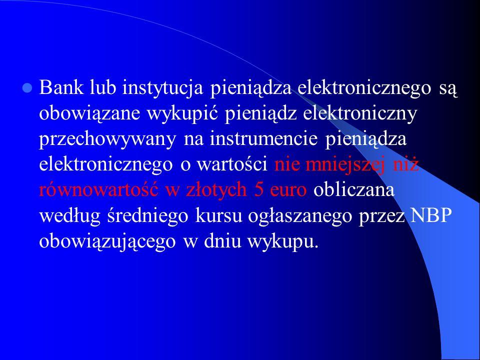 Bank lub instytucja pieniądza elektronicznego są obowiązane wykupić pieniądz elektroniczny przechowywany na instrumencie pieniądza elektronicznego o w