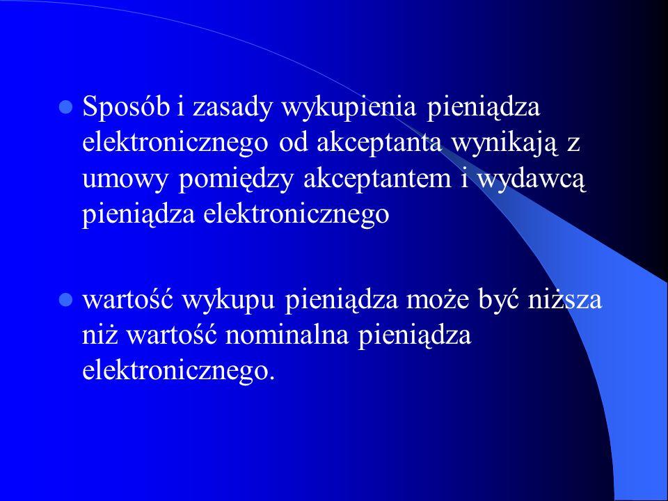 Sposób i zasady wykupienia pieniądza elektronicznego od akceptanta wynikają z umowy pomiędzy akceptantem i wydawcą pieniądza elektronicznego wartość w