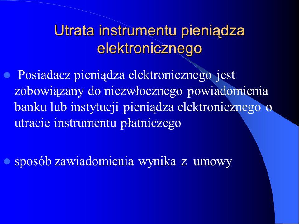 Utrata instrumentu pieniądza elektronicznego Posiadacz pieniądza elektronicznego jest zobowiązany do niezwłocznego powiadomienia banku lub instytucji