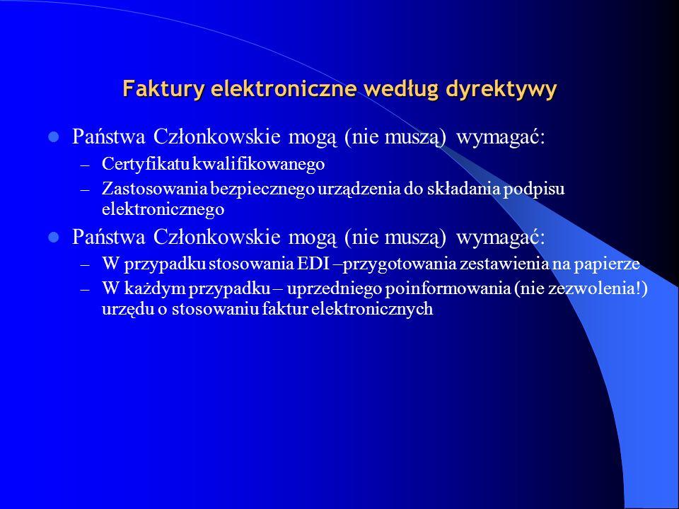 Faktury elektroniczne według dyrektywy Państwa Członkowskie mogą (nie muszą) wymagać: – Certyfikatu kwalifikowanego – Zastosowania bezpiecznego urządz