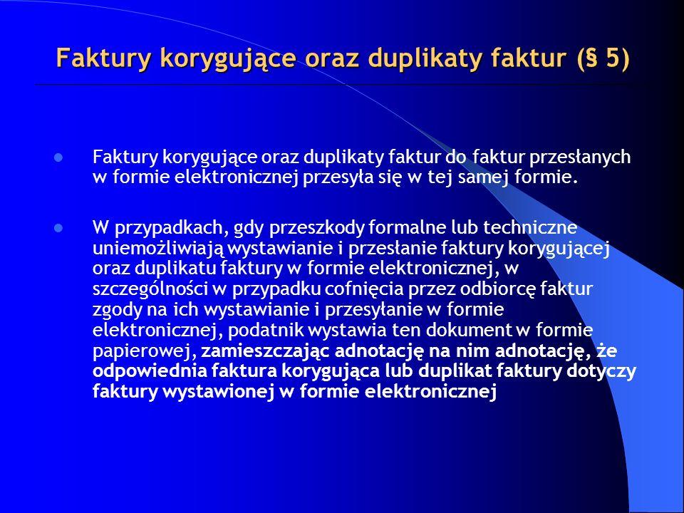Faktury korygujące oraz duplikaty faktur do faktur przesłanych w formie elektronicznej przesyła się w tej samej formie. W przypadkach, gdy przeszkody