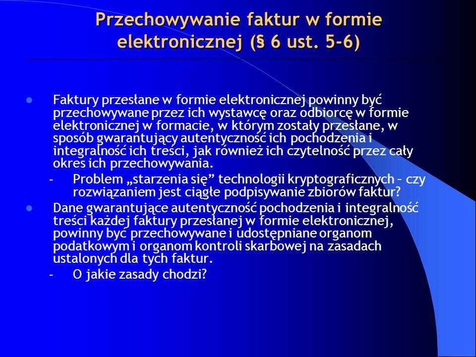 Faktury przesłane w formie elektronicznej powinny być przechowywane przez ich wystawcę oraz odbiorcę w formie elektronicznej w formacie, w którym zost