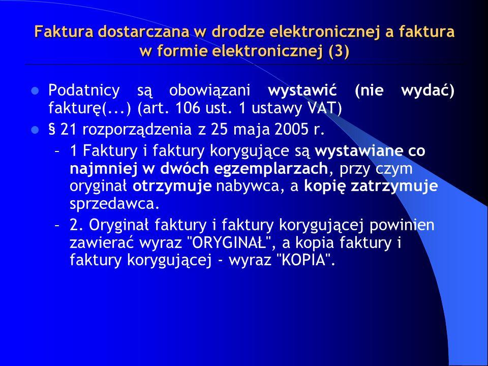 Faktura dostarczana w drodze elektronicznej a faktura w formie elektronicznej (3) Podatnicy są obowiązani wystawić (nie wydać) fakturę(...) (art. 106