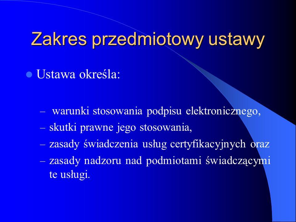 Zakres podmiotowy ustawy Przepisy ustawy stosuje się do: – podmiotów świadczących usługi certyfikacyjne, – mających siedzibę lub świadczących usługi na terytorium Rzeczypospolitej Polskiej.