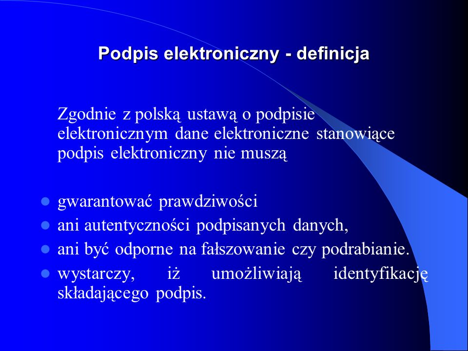 Bezpieczny podpis elektroniczny - definicja Dyrektywa zaawansowany podpis elektroniczny to podpis elektroniczny, który spełnia następujące wymogi: a) jest przyporządkowany wyłącznie do składającego podpis, b) umożliwia identyfikację składającego podpis, c) jest sporządzony za pomocą środków, które składający podpis może mieć pod swoją wyłączną kontrolą, d) jest związany z danymi, do których się odnosi w taki sposób, iż wtórna zmiana może być rozpoznawalna(.