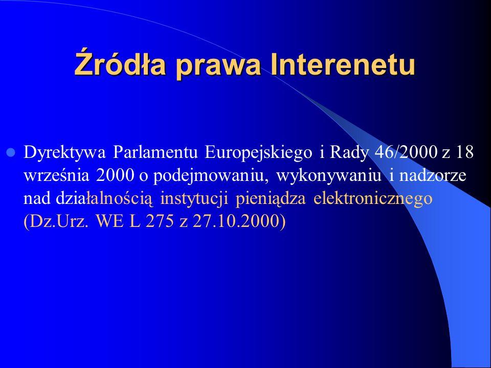 Źródła prawa Internetu Dyrektywa Parlamentu Europejskiego i Rady 65/2002 z 23 września 2002 o świadczeniu usług finansowych na rzecz konsumentów na odległość (Dz.Urz.