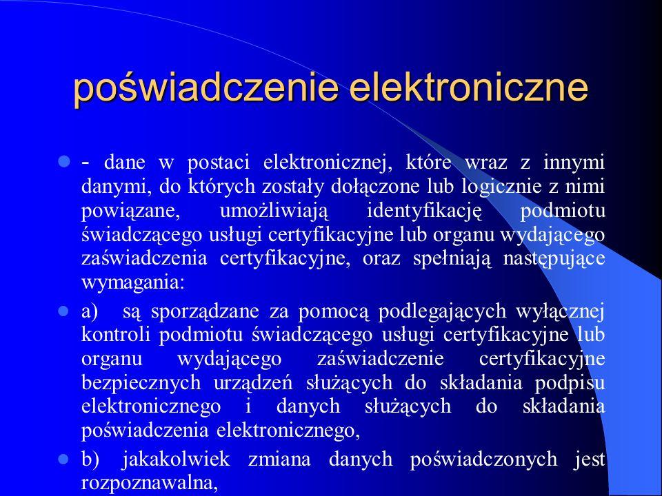 Certyfikat (UE i Polska) elektroniczne zaświadczenie, za pomocą którego dane służące do weryfikacji podpisu podporządkowane są do określonej osoby i potwierdzają tożsamość tej osoby