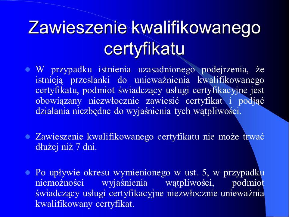 Zawieszenie kwalifikowanego certyfikatu Certyfikat, który został zawieszony, może zostać następnie unieważniony lub jego zawieszenie może zostać uchylone.