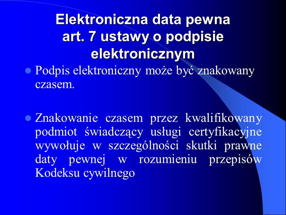 Uważa się, że podpis elektroniczny znakowany czasem przez kwalifikowany podmiot świadczący usługi certyfikacyjne został złożony nie później niż w chwili dokonywania tej usługi.