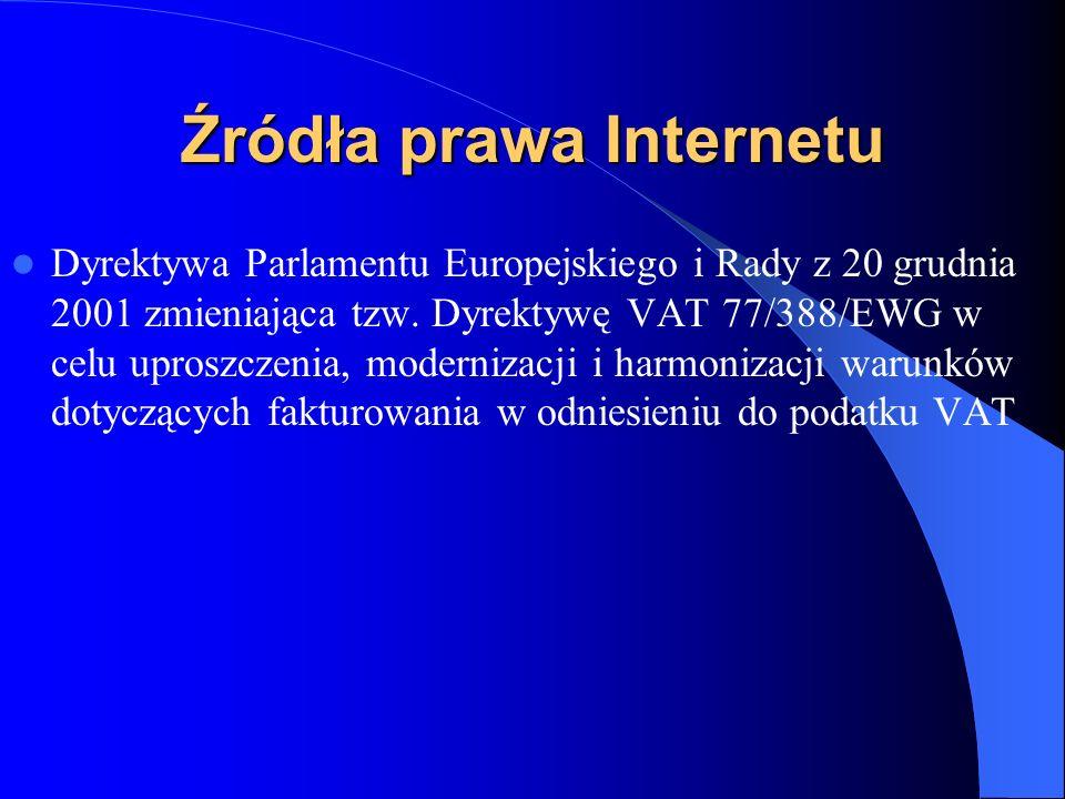 Źródła prawa Internetu Dyrektywa 2000/31/WE Parlamentu Europejskiego i Rady z 8 czerwca 2000 w sprawie niektórych aspektów prawnych społeczeństwa informacyjnego w szczególności handlu elektronicznego w ramach rynku wewnętrznego tzw.
