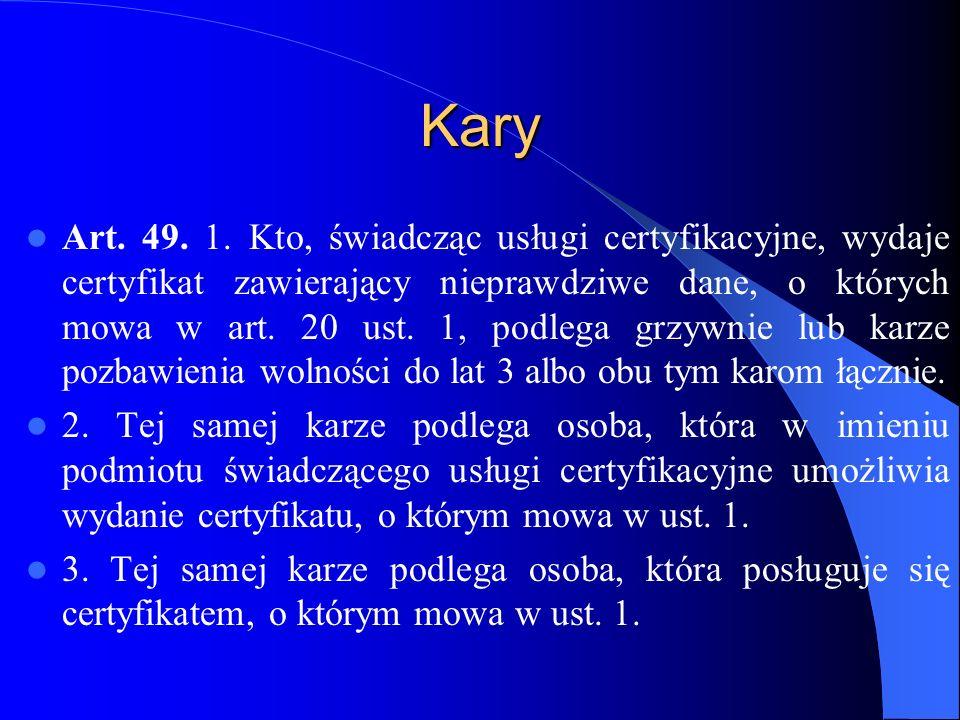 Kary Art.50. Kto, świadcząc usługi certyfikacyjne, wbrew obowiązkowi, o którym mowa w art.