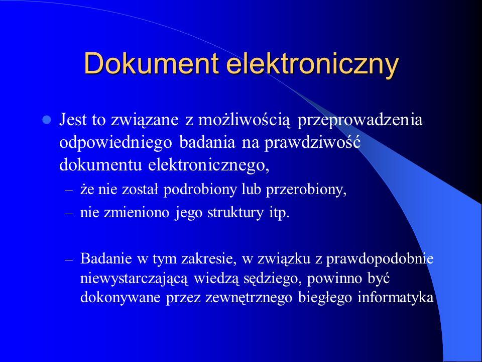 Dokument elektroniczny Jest to związane z możliwością przeprowadzenia odpowiedniego badania na prawdziwość dokumentu elektronicznego, – że nie został