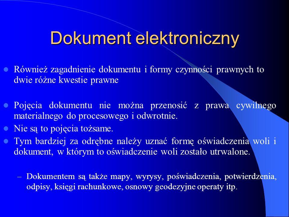 Dokument elektroniczny Również zagadnienie dokumentu i formy czynności prawnych to dwie różne kwestie prawne Pojęcia dokumentu nie można przenosić z p