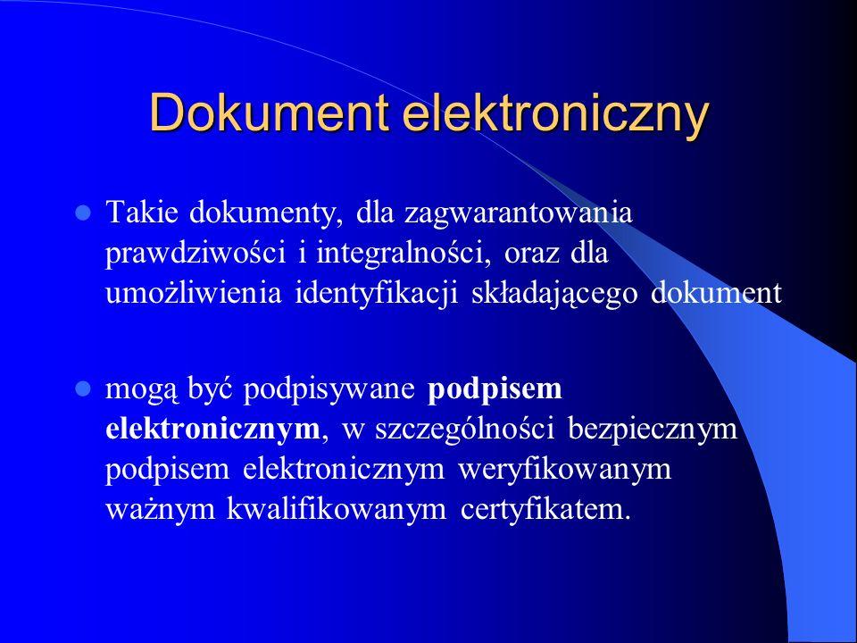 Dokument elektroniczny Takie dokumenty, dla zagwarantowania prawdziwości i integralności, oraz dla umożliwienia identyfikacji składającego dokument mo