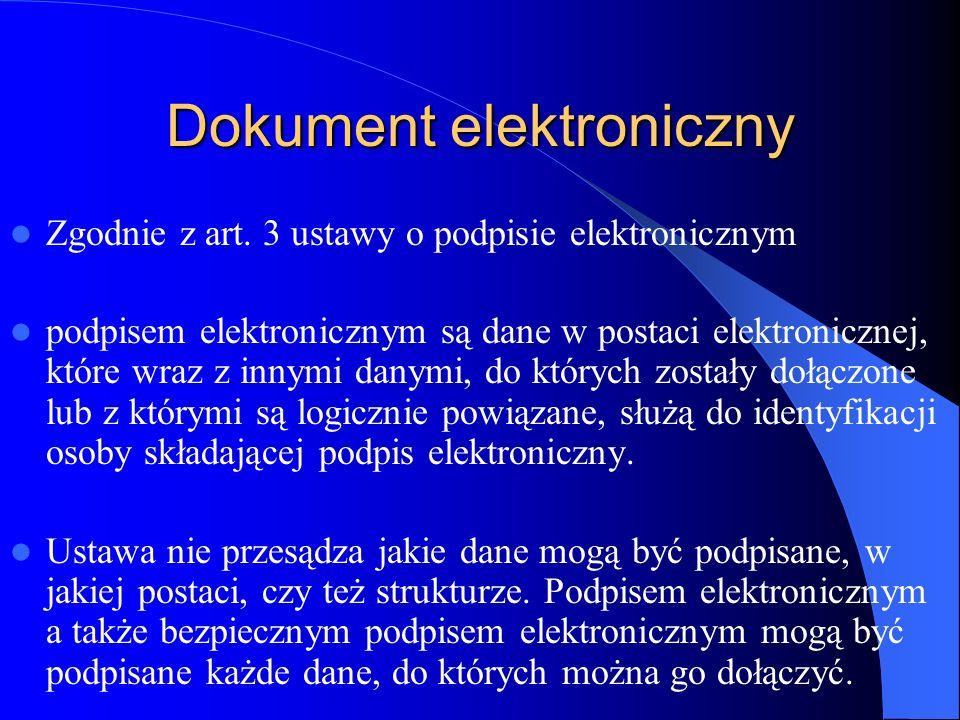 Dokument elektroniczny Zgodnie z art. 3 ustawy o podpisie elektronicznym podpisem elektronicznym są dane w postaci elektronicznej, które wraz z innymi