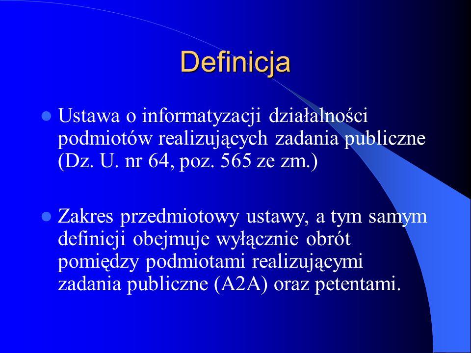 Definicja Ustawa o informatyzacji działalności podmiotów realizujących zadania publiczne (Dz. U. nr 64, poz. 565 ze zm.) Zakres przedmiotowy ustawy, a