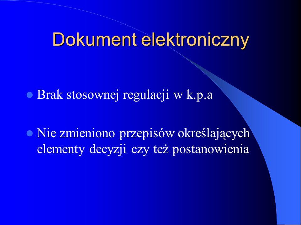 Dokument elektroniczny Brak stosownej regulacji w k.p.a Nie zmieniono przepisów określających elementy decyzji czy też postanowienia
