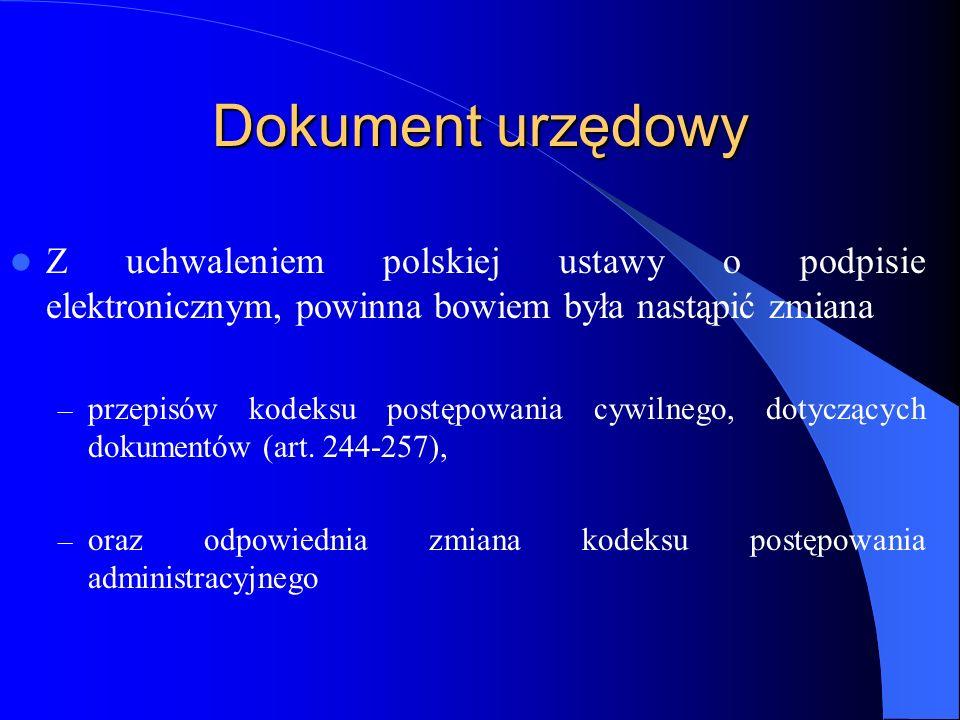 Dokument urzędowy Z uchwaleniem polskiej ustawy o podpisie elektronicznym, powinna bowiem była nastąpić zmiana – przepisów kodeksu postępowania cywiln