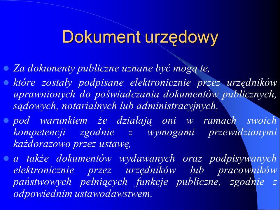 Dokument urzędowy Za dokumenty publiczne uznane być mogą te, które zostały podpisane elektronicznie przez urzędników uprawnionych do poświadczania dok